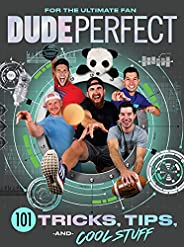 Dude Perfect 101 Tricks, Tips, and Cool Stuff