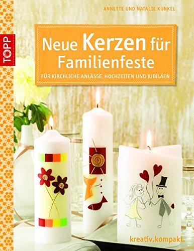 Neue Kerzen für Familienfeste: Für kirchliche Anlässe, Hochzeiten und Jubiläen (kreativ.kompakt.)