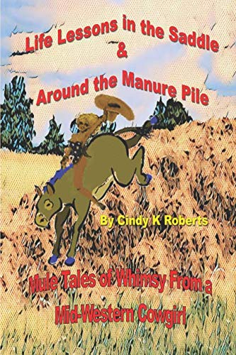 Life Lessons In The Saddle & Around The Manure Pile: Mule Tales of Whimsy from a Mid-Western Cowgirl (Mule Trail Saddle)