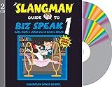 THE SLANGMAN GUIDE TO BIZ SPEAK 1: Slang Idioms & Jargon Used in Business English (2-Audio CD Set)