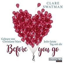Before you go: Jeder letzte Tag mit dir Hörbuch von Clare Swatman Gesprochen von: Christiane Marx