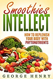 Smoothies Intellect: How to Replenish Your Body with Phytonutrients