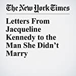 Letters From Jacqueline Kennedy to the Man She Didn't Marry | Steven Erlanger