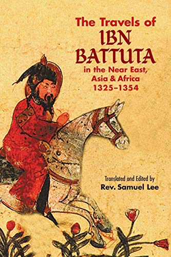 The Travels of Ibn Battuta: in the Near East, Asia and Africa, 1325-1354 (Dover Books on Travel, Adventure) (Ibn Battuta Travels In Asia And Africa)