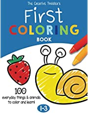The Creative Toddler's First Coloring Book Ages 1-3: 100 Everyday Things and Animals to Color and Learn   For Toddlers and Kids ages 1, 2 & 3 (US Edition)