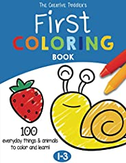 The Creative Toddler's First Coloring Book Ages 1-3: 100 Everyday Things and Animals to Color and Learn | For