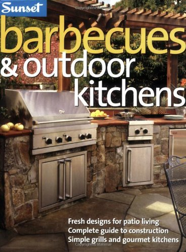 Barbecues & Outdoor Kitchens: Fresh Design for Patio Living, Complete Guide to Construction, Simple Grills and Gourmet Kitchens (Bar Patio Columbus)