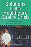 Solutions to the Healthcare Quality Crisis : Cases and Examples of Lean Six Sigma in Healthcare, Bisgaard, Søren, 0873897692