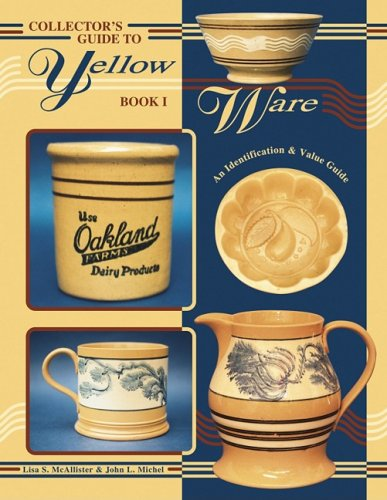 Collector's Guide to Yellow Ware: Book I, An Identification & Value Guide
