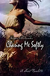 Chasing Me Softly