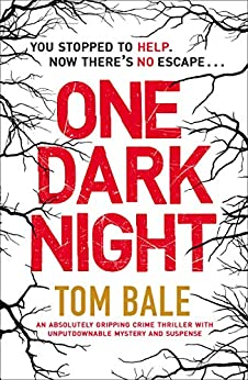 One Dark Night: An absolutely gripping crime thriller with unputdownable mystery and suspense by [Bale, Tom]