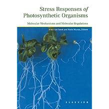 Stress Responses of Photosynthetic Organisms: Molecular Mechanisms and Molecular Regulations