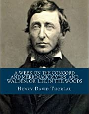 Henry David Thoreau : A Week on the Concord and Merrimack Rivers / Walden; Or, Life in the Woods