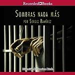 Sombras Nada Mas [Nothing but Shadows] | Sergio Ramírez