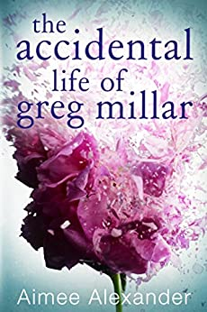 The Accidental Life Of Greg Millar by [Alexander, Aimee]