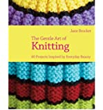The Gentle Art of Knitting: 40 Projects Inspired by Everyday Beauty (Hardback) - Common