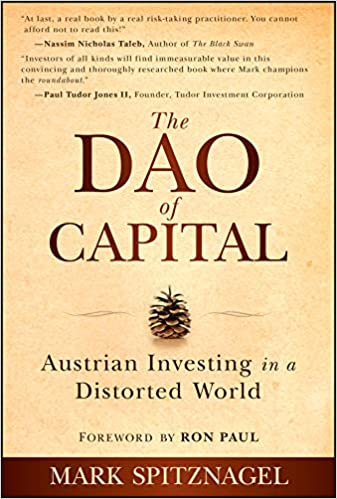The Dao of Capital: Austrian Investing in a Distorted World ...