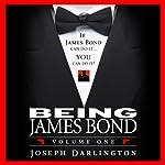 Being James Bond: Volume One: Pocket Edition   Joseph Darlington