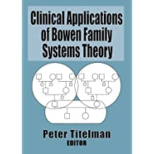 Clinical Applications of Bowen Family Systems Theory (Haworth Marriage and the Family) by Peter Titelman (1998-10-07)