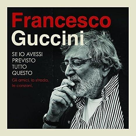 Se Io Avessi Previsto Tutto Questo : Guccini Francesco: Amazon.it ...