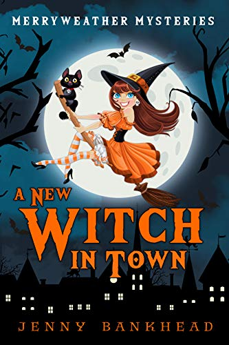 A New Witch In Town - A Paranormal Cozy Mystery (Merryweather Mysteries Book 1) by [Bankhead, Jenny]
