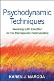 Psychodynamic Techniques: Working with Emotion in the Therapeutic Relationship