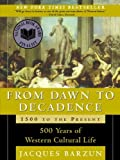 From Dawn to Decadence: 500 Years of Western Cultural Life; 1500 to the Present by Barzun, Jacques (2001) Hardcover