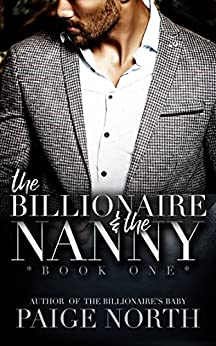 The Billionaire And The Nanny (Book One) by [North, Paige]