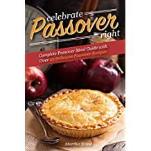 Celebrate Passover Right: Complete Passover Meal Guide with Over 25 Delicious Passover Recipes