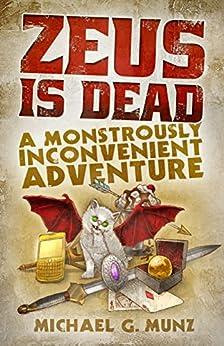 Zeus Is Dead: A Monstrously Inconvenient Adventure by [Munz, Michael G.]