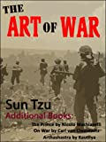 The Art of War (Illustrated) - Also Includes - Unabridged Version with Notes PLUS The Prince by Nicolo Machiavelli, On War (vol. 1) by Carl von Clausewitz & Arthashastra by Kautilya