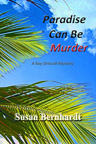 Paradise Can Be Murder (A Kay Driscoll Mystery Book 4) by [Bernhardt, Susan]