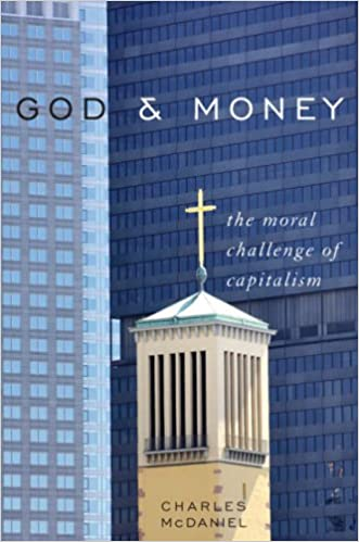 God and Money: The Moral Challenge of Capitalism: The Moral Challenge of Our Capitalist Culture