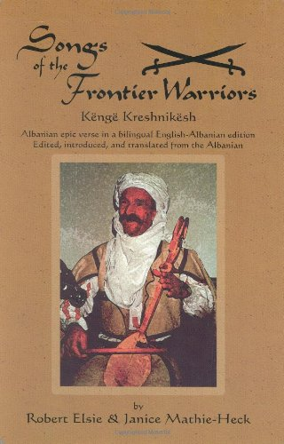 Songs of the Frontier Warriors: Kenge Kreshnikesh--Albanian Epic Verse in a Bilingual English-Albanian - Elsie The Cat
