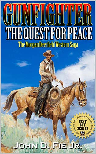 (Gunfighter: Morgan Deerfield: The Quest For Peace: A New Western Adventure From The Author of