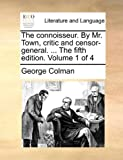 The Connoisseur by Mr Town, Critic and Censor-General The, George Colman, 1140994727