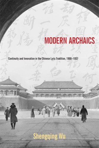 Modern Archaics: Continuity and Innovation in the Chinese Lyric Tradition, 1900–1937 (Harvard-Yenching Institute Monogra
