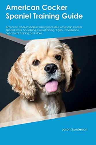 - American Cocker Spaniel Training Guide American Cocker Spaniel Training Includes: American Cocker Spaniel Tricks, Socializing, Housetraining, Agility, Obedience, Behavioral Training and More