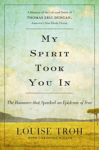 My Spirit Took You In: The Romance that Sparked an Epidemic of Fear: A Memoir of the Life and Death of Thomas Eric Duncan, America's First Ebola Victim