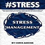 #STRESS Stress Management : Techniques and Stress Busters Designed to Help You Feel Great Every Day and Live the Stress Free Life You Always Wanted | Chris Adkins