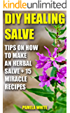 DIY Healing Salve: Tips on How to Make an Herbal Salve + 15 Miracle Recipes