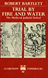 Trial by Fire and Water, Robert Bartlett, 0198227353