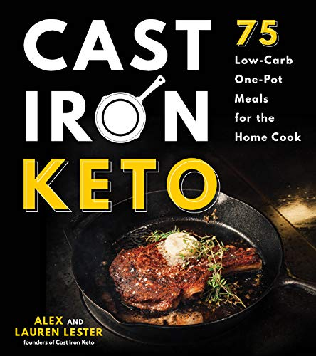 Cast Iron Keto: 75 Low-Carb One Pot Meals for the Home Cook by Alex Lester, Lauren Lester