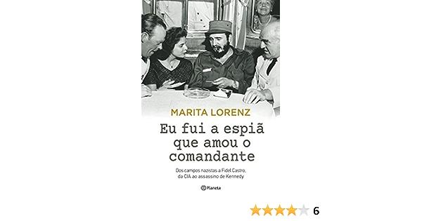 Eu Fui A Espia Que Amou O Comandante Marita Lorenz 9788542205985 Amazon Com Books