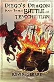Diego's Dragon, Book Three: Battle at Tenochtitlan (Volume 3)