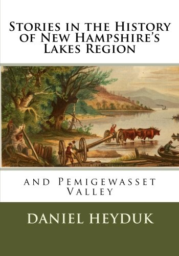 Stories in the History of New Hampshire's Lakes Region and Pemigewasset Valley New Hampshire Platform