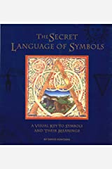 Secret Language of Symbols: A Visual Key to Symbols and Their Meaning Hardcover