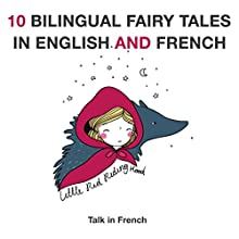 10 Bilingual Fairy Tales in French and English: Improve Your French or English Reading and Listening Comprehension Skills Audiobook by Charles Perrault Narrated by Lorenz Martins, Andrea Giordani