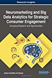 Neuromarketing and Big Data Analytics for Strategic Consumer Engagement: Emerging Research and Opportunities (Advances in Marketing, Customer Relationship Management, and E-services)