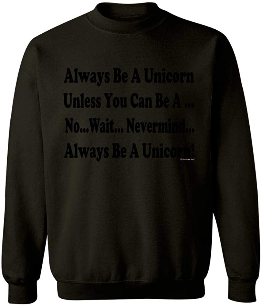 Always Be A Unicorn Unless You Can Be A Sweatshirt Black